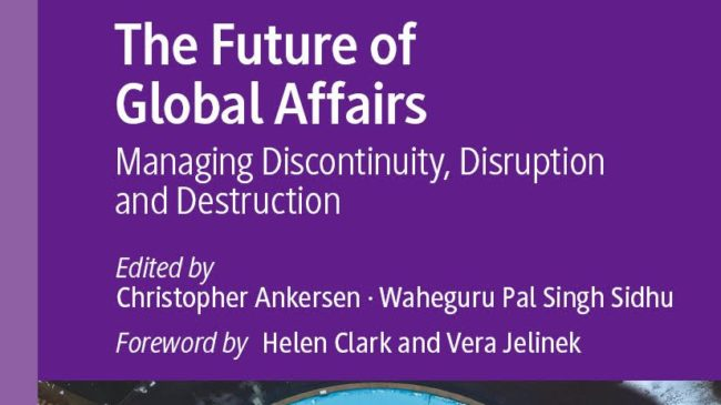 The Future of Global Affairs: Managing Discontinuity, Disruption and Destruction
